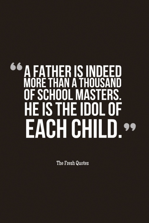 a-father-is-indeed-more-than-a-thousand-of-school-masters-he-is-the-idol-of-each-child